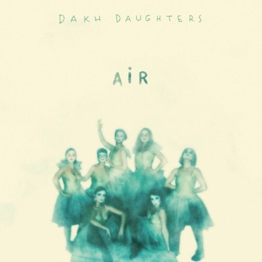 Dakh Daughters <br><b>Air</b>
